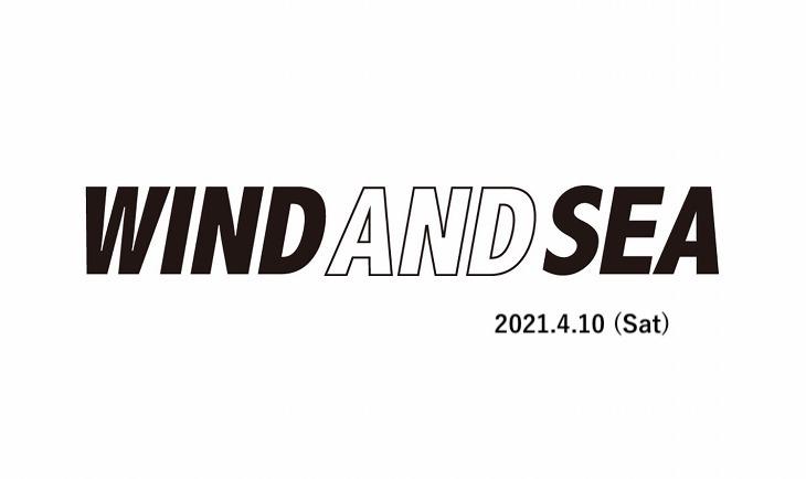 WIND AND SEA(ウィンダンシー) 2021年4月10日 発売アイテム一覧